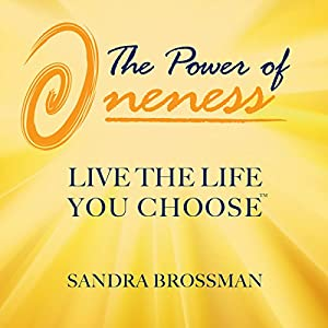 The Power of Oneness: Live the Life You Choose Audiobook