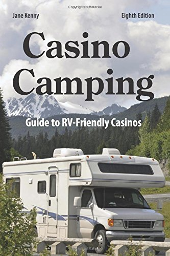 Casino Camping, 8th Edition: Guide to RV-Friendly Casinos
