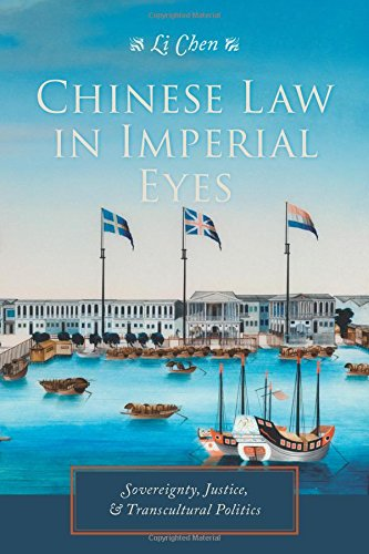 Chinese Law in Imperial Eyes: Sovereignty, Justice, and Transcultural Politics (Studies of the Weatherhead East Asian Institute, Columbia University) from Columbia University Press