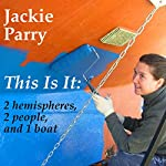 This Is It: 2 Hemispheres, 2 People, and 1 Boat | Jackie Parry