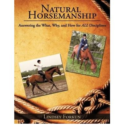 Natural Horsemanship: Answering the What, Why, and How for ALL Disciplines (Paperback) - Common ebook