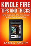 img - for Kindle Fire Tips And Tricks: How To Unlock The True Power Inside Your Kindle Fire book / textbook / text book
