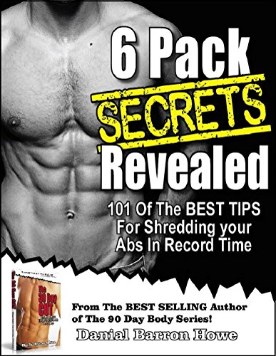 101 SIX PACK ABS SECRETS - 101 Of The BEST TIPS For SHREDDING YOUR ABS In Record Time (The 90 Day Body Book 5)