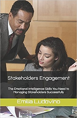 Stakeholders Engagement: The Emotional Intelligence Skills You Need to  Managing Stakeholders Successfully (Emotional Intelligence Series Book 4)