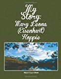 My Story: Mary Leona (Eisenhart) Hoppie, Mary Duck, 1477541578