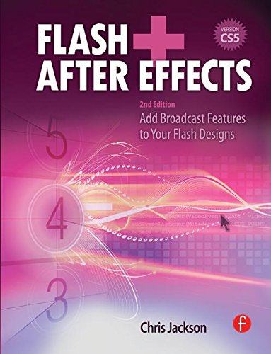 Flash + After Effects, Second Edition: Add Broadcast Features to Your Flash Designs by Focal Press