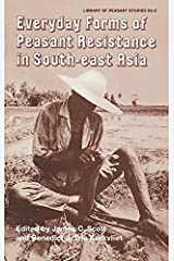 Everyday Forms of Peasant Resistance in South-East Asia: Everyday Forms Res Asia (Library of Peasant Studies Book 9) Kindle Edition