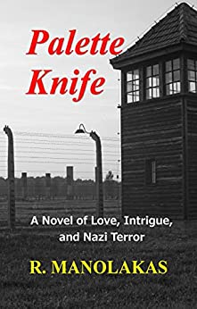 Palette Knife: A Novel of Love, Intrigue, and Nazi Terror by [Manolakas, R.]