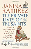 The Private Lives of the Saints: Power, Passion and Politics in Anglo-Saxon England
