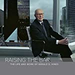 Raising the Bar: The Life and Work of Gerald D. Hines | Mark Seal