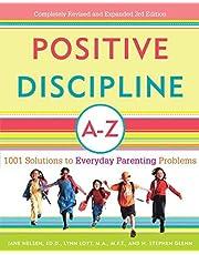 Positive Discipline A-Z: 1001 Solutions to Everyday Parenting Problems (Positive Discipline Library) by Nelsen Ed.D., Jane, Lott, Lynn, Glenn, H. Stephen 0003-Revised Edition [2007]