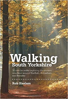 Walking South Yorkshire: 30 Circular Walks Exploring the Ancient Woodland Around Sheffield, Rotherham and Barnsley