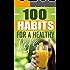 Healthy Habits: 100 Habits For A Healthy Life: Develop Healthy Habits For A Long And Enjoyable Life