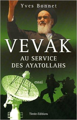 Amazon Fr Vevak Au Service Des Ayatollahs Histoire Des Services Secrets Iraniens Bonnet Yves Livres