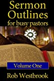 Sermon Outlines for Busy Pastors: Volume 1: 52 Complete Outlines for All Occasions