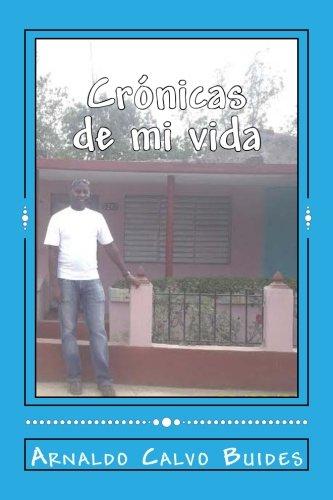 Cronicas de mi vida (Spanish Edition) [Sr. Arnaldo Calvo Buides] (Tapa Blanda)