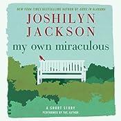 My Own Miraculous: A Short Story | Joshilyn Jackson
