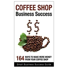 Coffee shop business success: 164 ways to make more money from your business