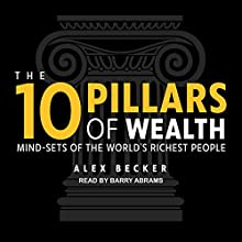 The 10 Pillars of Wealth: Mind-Sets of the World's Richest People Audiobook by Alex Becker Narrated by Barry Abrams
