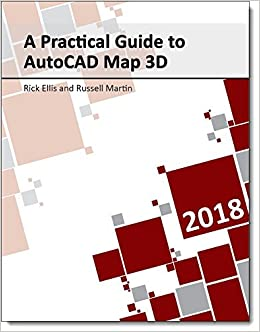 A Practical Guide to AutoCAD Map 3D 2018: Rick Ellis