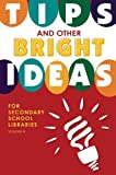 Tips and Other Bright Ideas for Secondary School Libraries: Volume 4