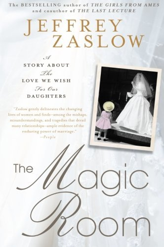 The Magic Room: A Story About the Love We Wish for Our Daughters by Jeffrey Zaslow (2012-10-02)