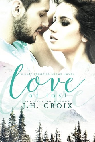 Love at Last: A Last Frontier Lodge Novel (Last Frontier Lodge Series) (Volume 2)