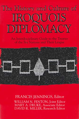 The History and Culture of Iroquois Diplomacy: An Interdisciplinary Guide to the Treaties of the Six Nations and Their L