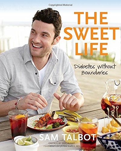 The Sweet Life: Diabetes without Boundaries by Sam Talbot