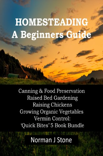 Modern Homesteading - Self Sufficiency. 5 Books Bundle Beginners Guide: Canning & Food Preservation; Raised Bed Gardening; Raising Chickens; Growing Organic ... Vermin Control (K.I.S.S Quick Bites Book 6)