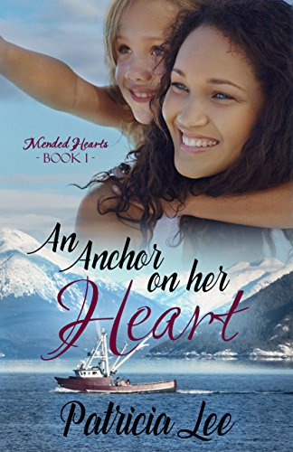 An Anchor on Her Heart (Mended Hearts Book 1) by [Lee, Patricia]