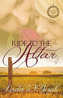 Ride to the Altar: a Circle Bar Ranch novel by [Yezak, Linda W.]