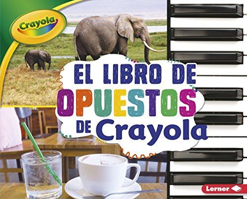 El Libro de Opuestos de Crayola (R) (the Crayola (R) Opposites Book) (Conceptos Crayola / Crayola Concepts)
