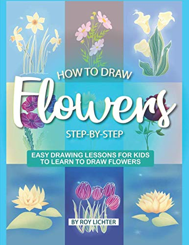 How to Draw Flowers Step-by-Step: Easy Drawing Lessons for Kids to Learn to Draw Flowers