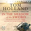 In the Shadow of the Sword: The Battle for Global Empire and the End of the Ancient World Audiobook by Tom Holland Narrated by Jonathan Keeble
