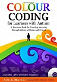 Colour Coding for Learners with Autism : A Resource Book for Creating Meaning Through Colour at Home and School, Devine, Adele, 184905441X