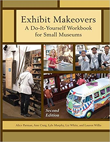 A Do-It-Yourself Workbook for Small Museums Exhibit Makeovers