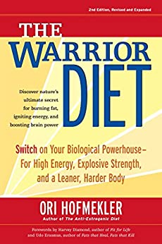 The Warrior Diet: Switch on Your Biological Powerhouse For High Energy, Explosive Strength, and a Leaner, Harder Body by [Hofmekler, Ori]