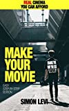 Make Your Movie, How to Create Real Cinema Quality Footage With Gear Everyone Can Afford