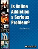 Is Online Addiction a Serious Problem?, Patricia D. Netzley, 1601526202