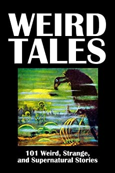 Weird Tales: 101 Weird, Strange, and Supernatural Stories (Civitas Library Classics) by [Various]