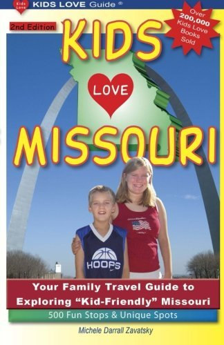 KIDS LOVE MISSOURI, 2nd Edition: Your Family Travel Guide to Exploring Kid-Friendly Missouri. 500 Fun Stops & Unique Spots (Kids Love Travel Guides)