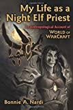 My Life as a Night Elf Priest: An Anthropological Account of World of Warcraft (Technologies of the Imagination: New Media in Everyday Life)