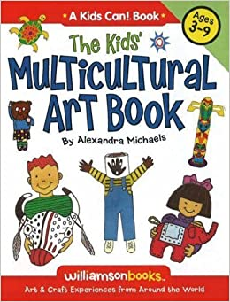 Book The Kids' Multicultural Art Book: Art & Craft Experiences from Around the World (Kids Can!) by Alexandra Michaels (2007-09-01)