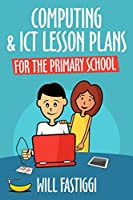 Computing & ICT Lesson Plans for the Primary School Front Cover
