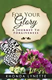 img - for For Your Glory, A Journey To Forgiveness book / textbook / text book