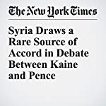 Syria Draws a Rare Source of Accord in Debate Between Kaine and Pence | Mark Landler