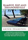 Kampot, Kep and Sihanoukville (Cambodia Book 13)