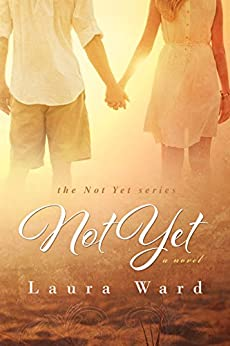 Not Yet (the Not Yet series Book 1) by [Ward, Laura]