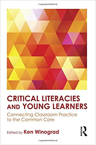Critical Literacies and Young Learners: Connecting Classroom Practice to the Common Core
